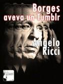 cover borges aveva ricci 127x170 BORGES AVEVA UN TUMBLR (ERRANT EDITIONS), DI ANGELO RICCI